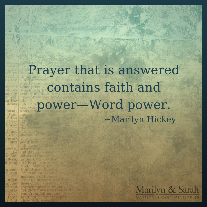 Prayer that is answered contains faith and power—Word power.  Marilyn Hickey